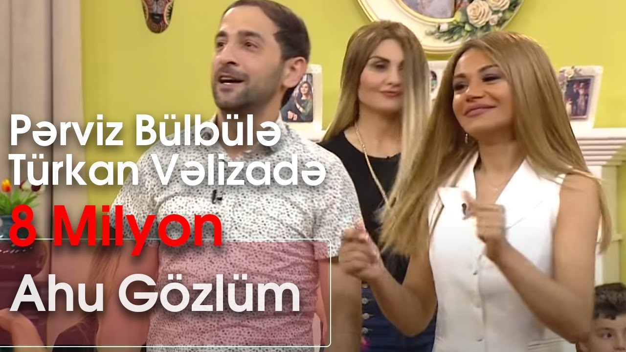 Pərviz Bulbulə Və Turkan Vəlizadə Ahu Gozlum Yeni Zaurla Gunaydin Youtube