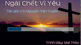 Ngài Chết Vì Yêu - Lm. Nguyễn Văn Tuyền - TTL