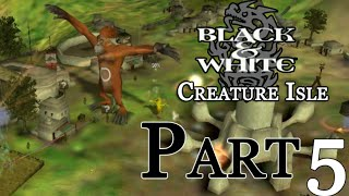 Black & White : Creature Isle - Part 5