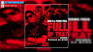 Rod-D & Young Freq - Full Of That (Feat. Webbie) [Prod. By Rodnae Da Boss]