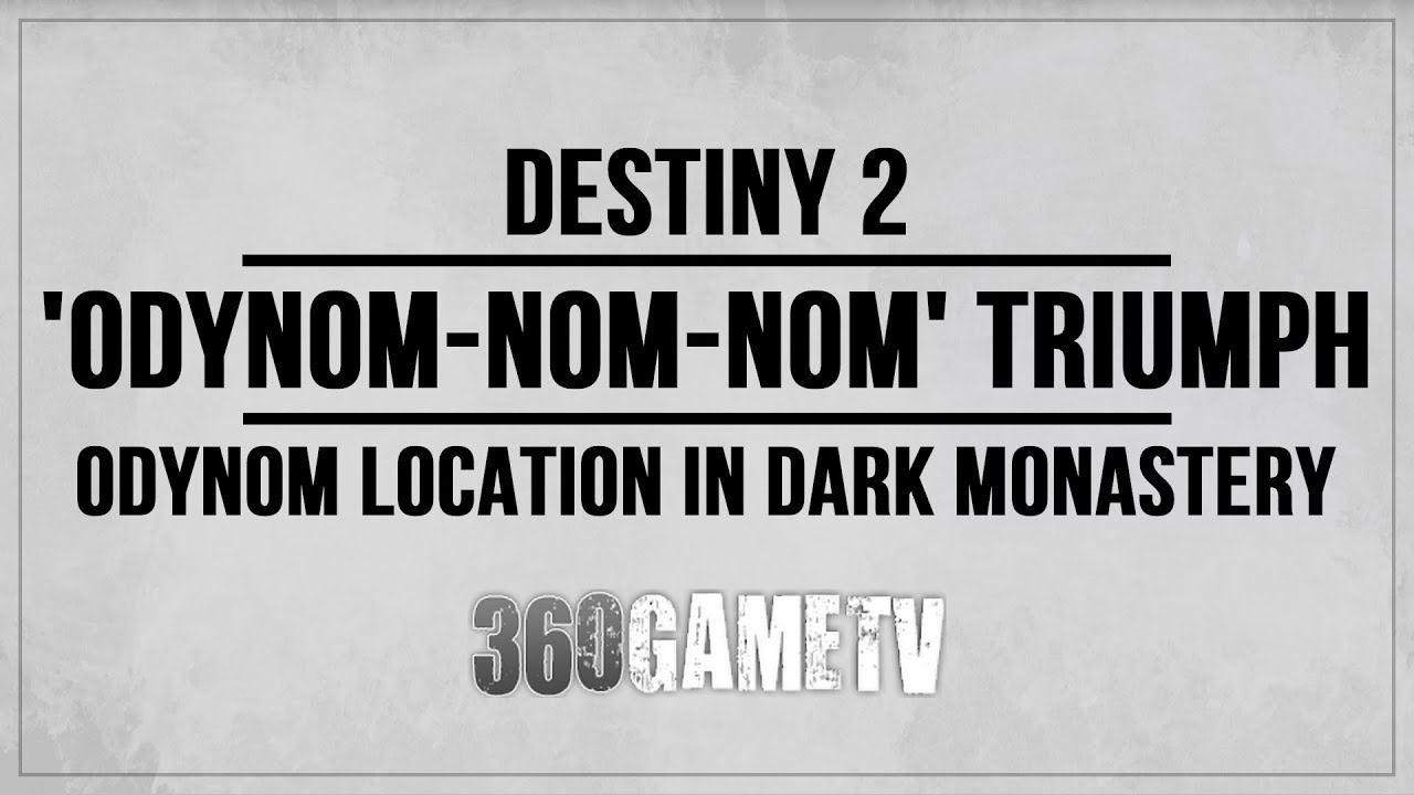 Destiny 2 How to unlock the secret 'Odynom-Nom-Nom' Triumph - Odynom  Location in Dark Monastery