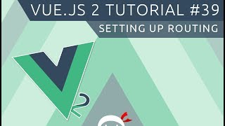 Vue JS 2 Tutorial #39 - Setting up Routing