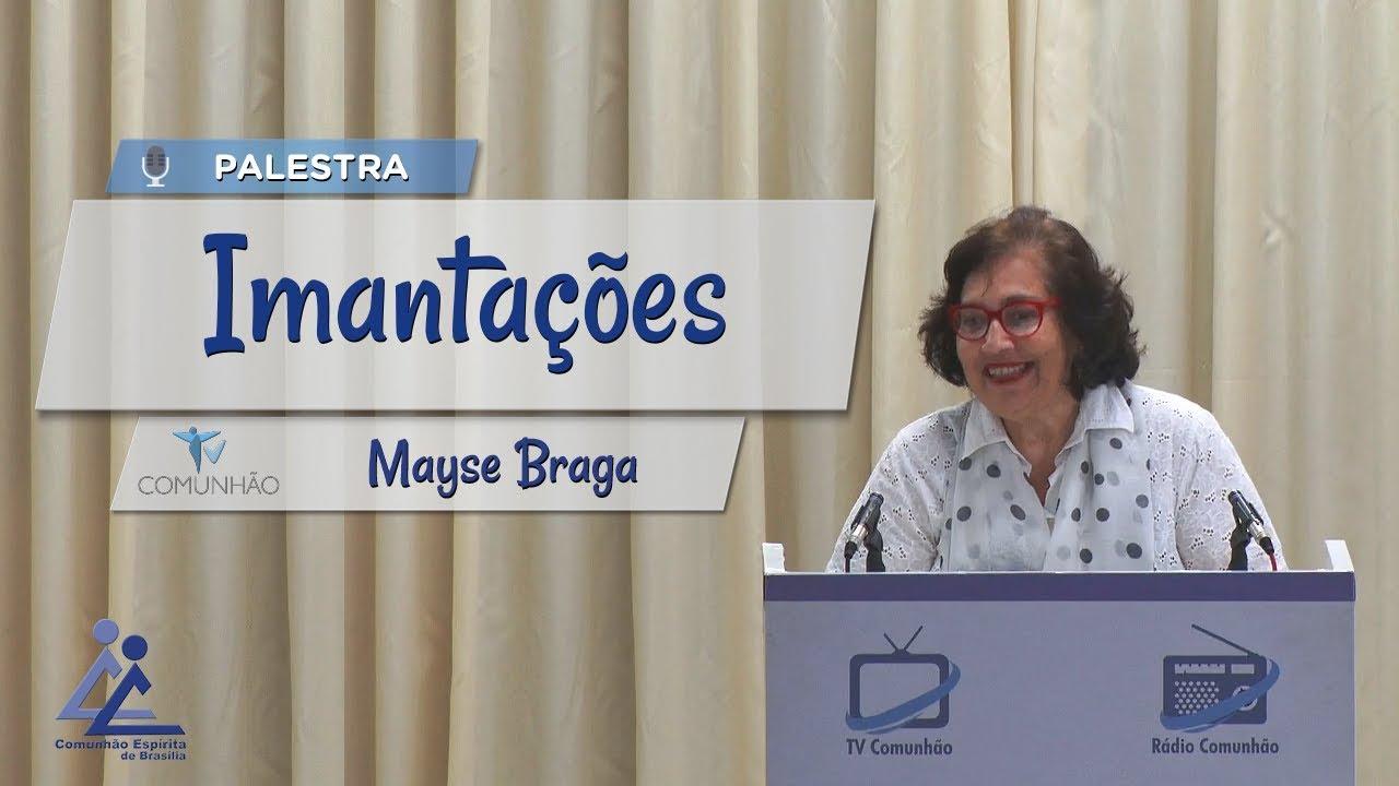 Palestra Espírita Imantações Mayse Braga