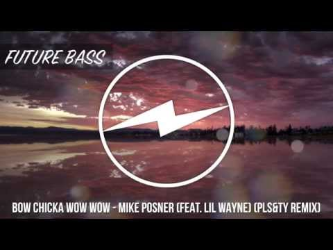 [Future Bass] Bow Chicka Wow Wow - Mike Posner (Feat. Lil Wayne) (PLS&TY Remix)