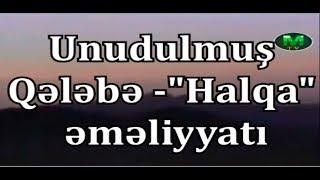 Unudulmuş QƏLƏBƏMİZ - Halqa əməliyyatı