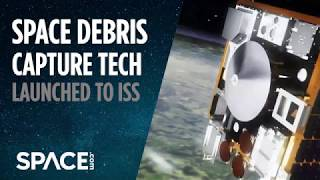 Space Debris Capture Tech Launched to Space Station