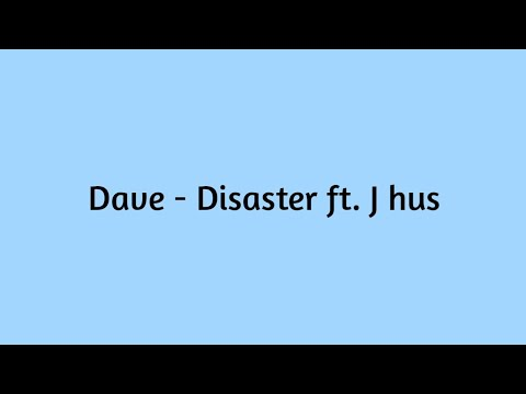 Dave - Disaster ft. J Hus [Lyrics]