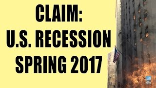Will the U.S. Economy Be In Recession in Spring 2017? Analyst Says YES!