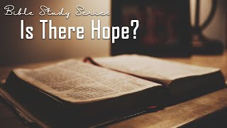 Is There Hope In Our World Today? Bible Study on the Second Coming of Jesus #1