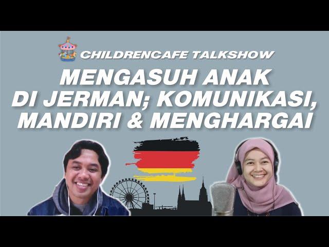 Mengasuh dan Menyekolahkan Anak Di Jerman; Komunikasi, Mandiri & Menghargai #childrencafetalkshow