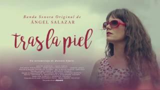 TRAS LA PIEL (BSO) - ANGEL SALAZAR