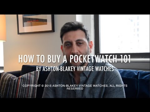 How to Buy a Pocket Watch 101 - By Ashton-Blakey Vintage Watches