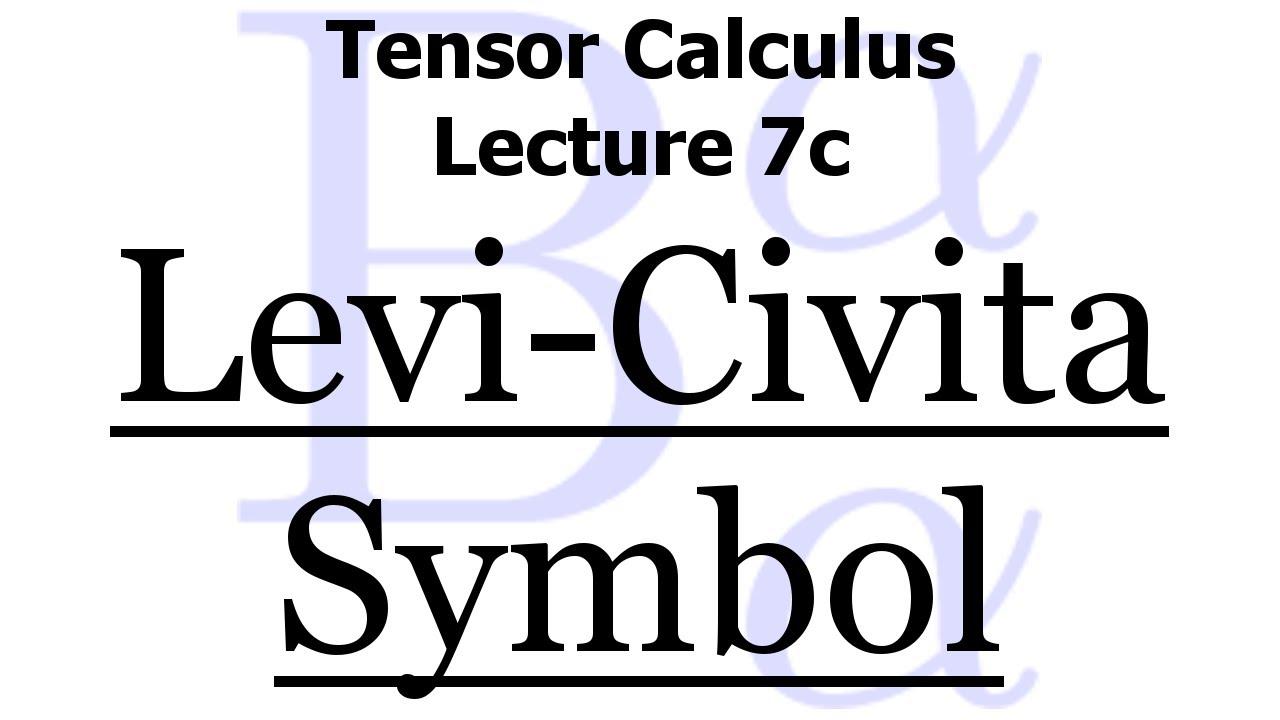 Tensor Calculus Lecture 7c The Levi Civita Tensors Youtube