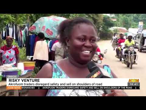 Akrofuom traders disregard safety and sell on shoulders of roads - Adom TV News (23-7-21)