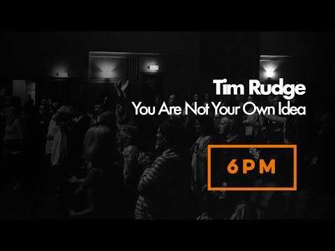 Tim Rudge | You Are Not Your Own Idea | Sunday 16th July 2016