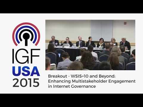 IGF-USA 2015 Breakout - WSIS+10 and Beyond: Enhancing Multistakeholder Internet Governance