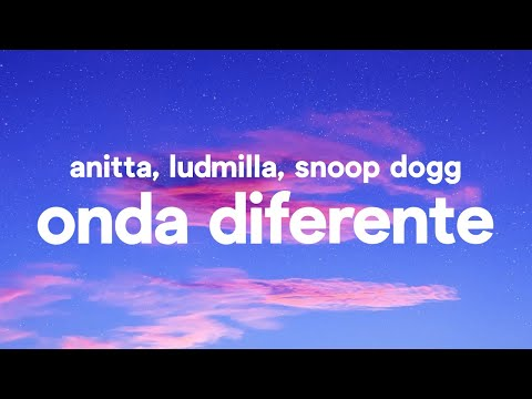 Anitta with Ludmilla and Snoop Dogg feat Papatinho - Onda Diferente Letra - Legenda - Tradução
