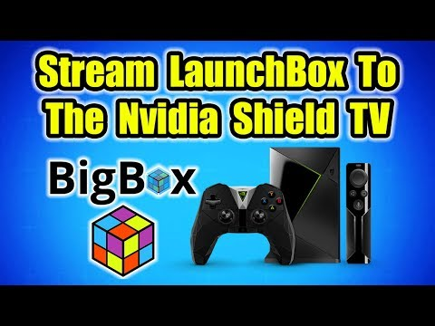 Stream LaunchBox / Big Box To The Nvidia Shield TV