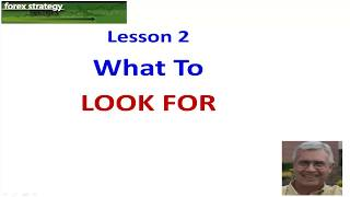 Forex Strategies and Secrets;  Lesson 2 What to Look for in a trade setup