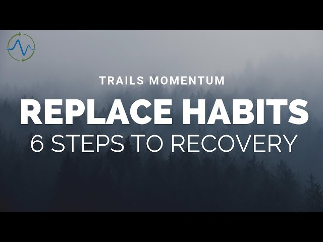 Replace Habits - 6 Steps to Recovery