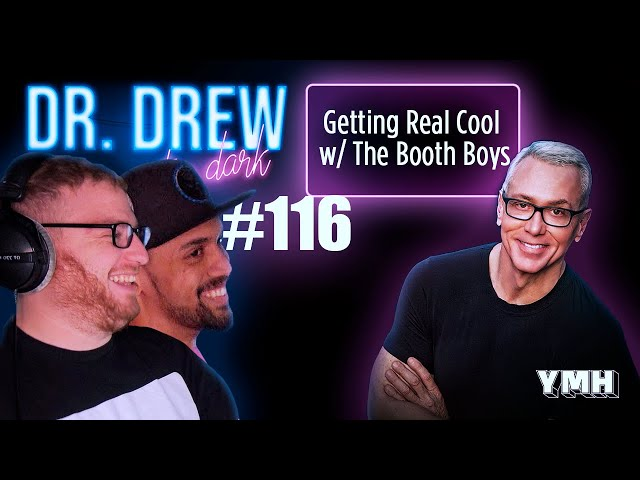 Ep. 116 Getting Real Cool w/ The Booth Boys | Dr. Drew After Dark