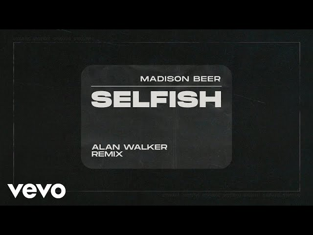 Madison Beer - Selfish (Alan Walker Remix - Audio)