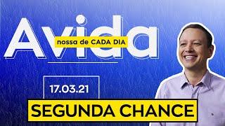 SEGUNDA CHANCE / A vida nossa de cada dia - 17/03/21