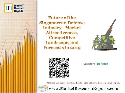 Future of the Singaporean Defense Industry - Market Attractiveness and Forecasts to 2019