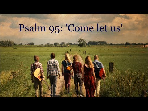 Half a Mile - Psalm 95: 'Come let us'