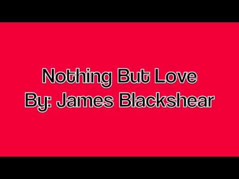 Nothing But Love By: James Blackshear