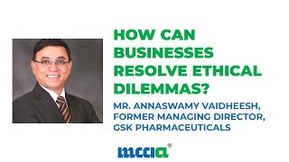 How Can Businesses Resolve Ethical Dilemmas | Mr.Annaswamy Vaidheesh, Former MD, GSK Pharmaceuticals