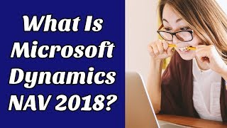 What Is Microsoft Dynamics NAV 2018? Plus A Special Gift