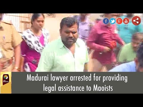 Madurai lawyer arrested for providing legal assistance to Maoists