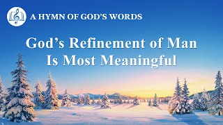"2020 Christian Devotional Song | ""God's Refinement of Man Is Most Meaningful"""