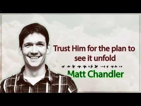Matt Chandler - Trust Him for the plan to see it unfold