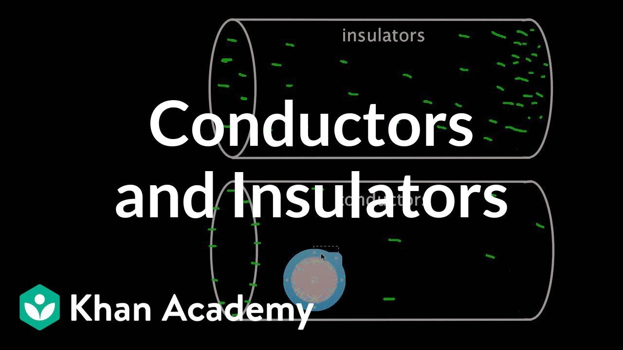 Conductors and insulators (video) | Khan Academy