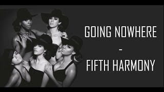 Going Nowhere - Fifth Harmony (Lyrics)