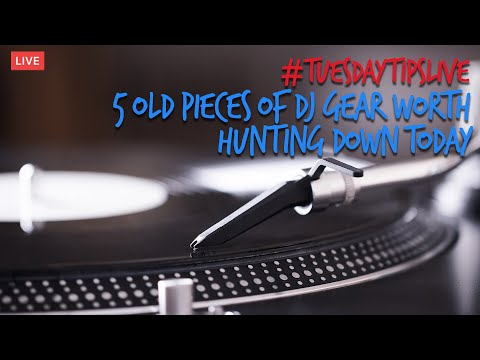5 Old Pieces Of DJ Gear Worth Hunting Down Today #TuesdayTipsLive