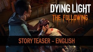 What Mysteries Await? | Dying Light: The Following Story Teaser (English)