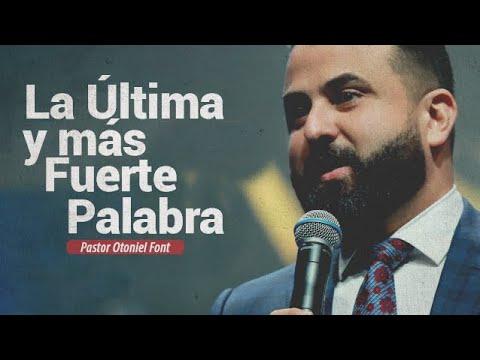 Pastor Otoniel Font - La Última y más Fuerte Palabra