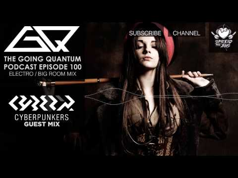 GQ Podcast - Electro / Big Room Mix & Cyberpunkers Guest Mix [Ep.100]