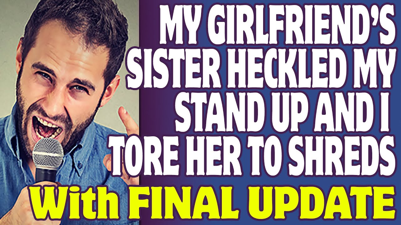 r/Relationships | My Girlfriend's Sister Heckled My Stand Up And I Tore Her To Shreds