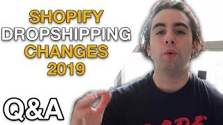Shopify Dropshipping Is Changing Big Time in 2019 | Q&A (IMPORTANT)