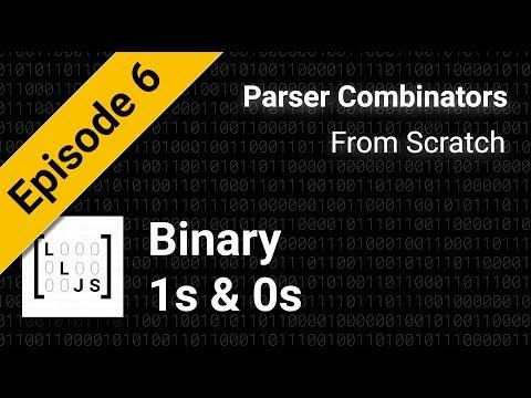 Ones and Zeros: Binary Part 1 [Parser Combinators from Scratch] Episode 6