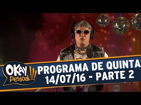 Okay Pessoal!!! (14/07/16) - Quinta - Parte 2