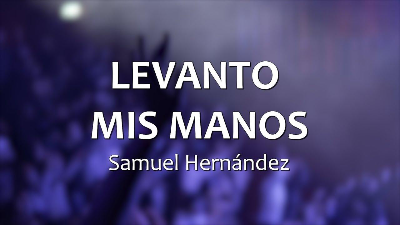 C0087 LEVANTO MIS MANOS - Samuel Hernández (Letras) - YouTube