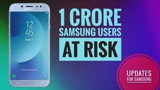 1 Crore Samsung Users At Risk | Updates for Samsung | Watch full News