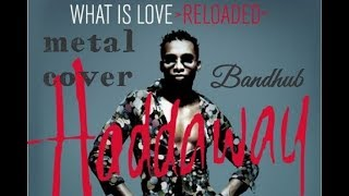 Haddaway - What Is Love metal cover bandhub