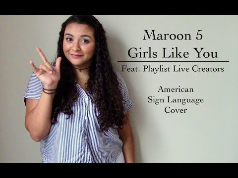 Maroon 5 - Girls Like You (ASL Cover) Feat. Playlist Creators