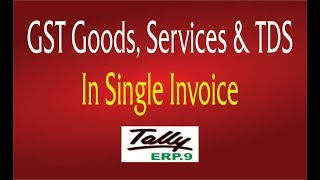 GST Goods, Services & TDS in Single Invoice in Tally ERP.9 | Gst iin tally erp9